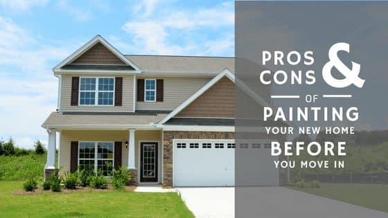 Pros & Cons of Painting Your New Home Before the Big Move