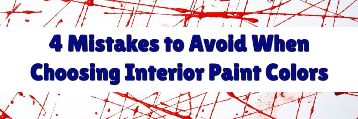 4 Mistakes to Avoid When Choosing Interior Paint Colors
