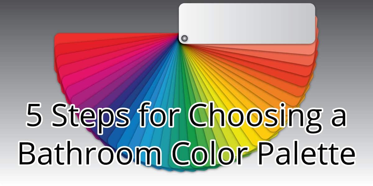 5 Steps for Choosing a Bathroom Color Palette