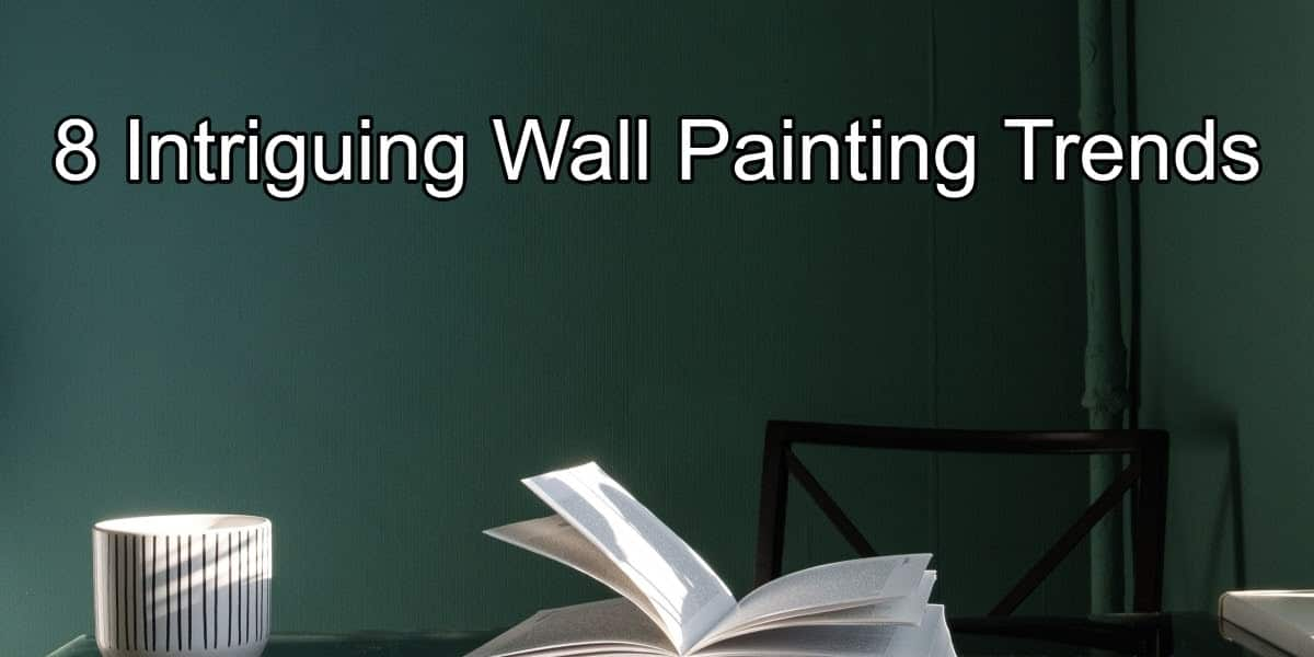 8 Intriguing Wall Painting Trends