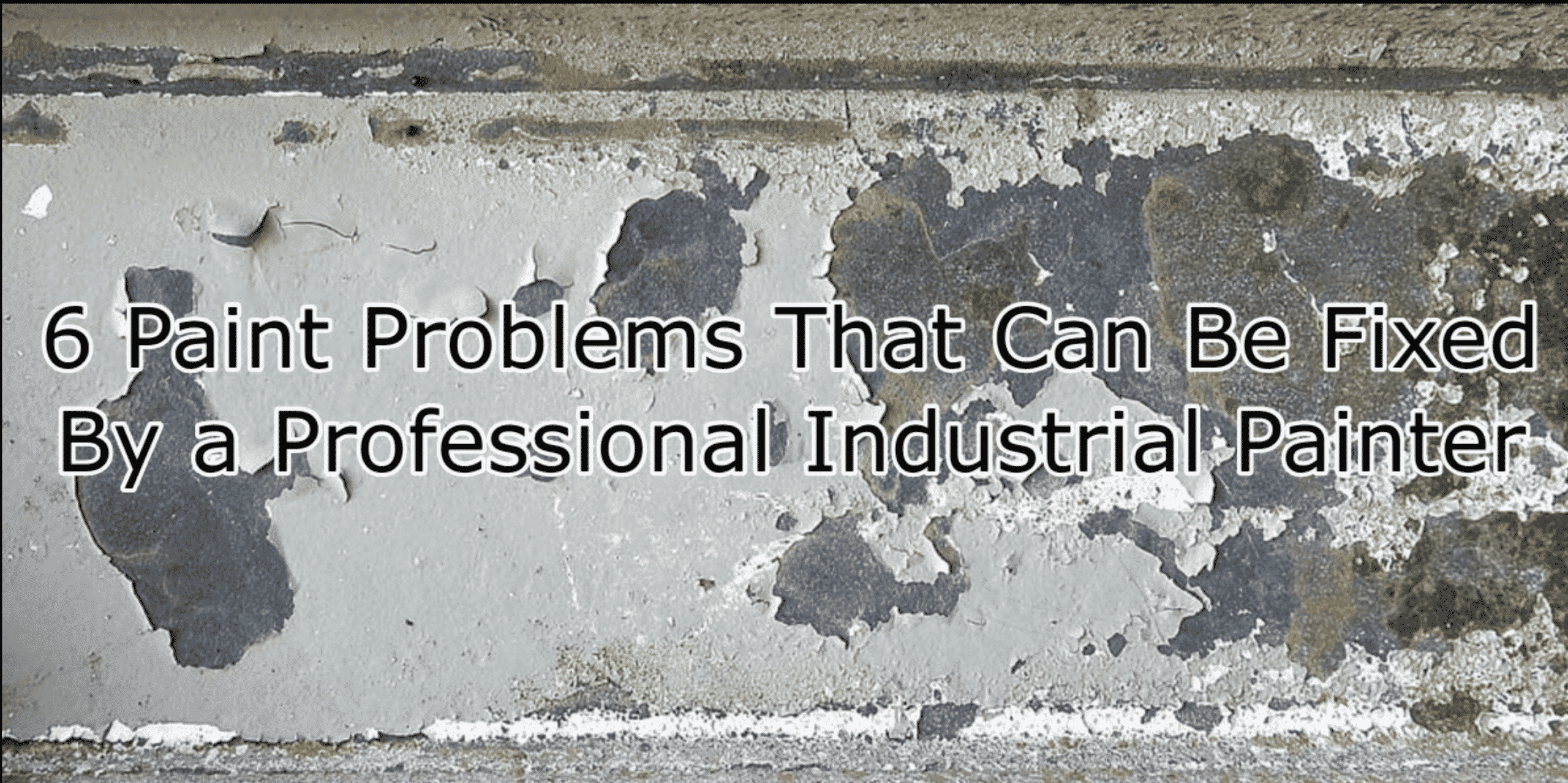 6 Paint Problems That Can Be Fixed By a Professional Industrial Painter
